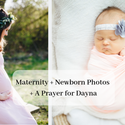 Maternity + Newborn Photos + A Prayer for Dayna