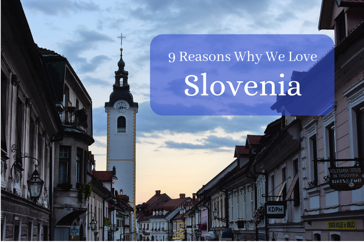 9 Reasons Why We Love Slovenia